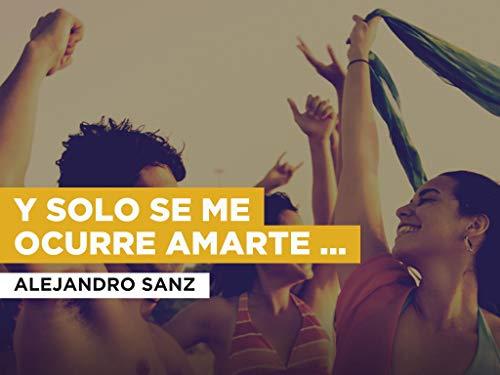 Y Solo Se Me Ocurre Amarte (Unplugged Version) al estilo de Alejandro Sanz