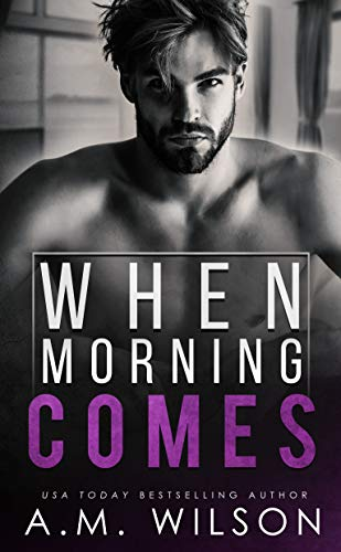 When Morning Comes: A Surprise Pregnancy Standalone Romance (Arrow Creek Book 2) by [A. M.  Wilson]