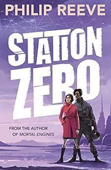 Station Zero (Railhead Trilogy 3) (English Edition) van [Philip Reeve]