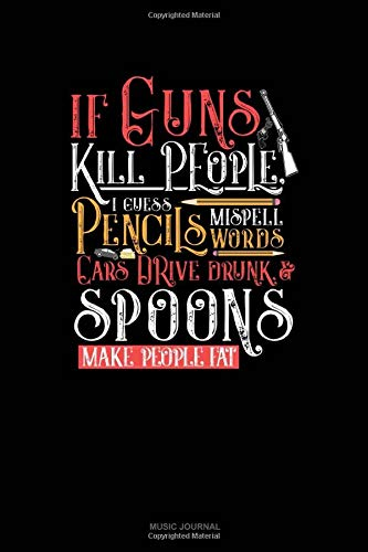 If Guns Kill People, I Guess Pencils Misspell Words, Cars Drive Drunk And Spoons Make People Fat: Music Journal