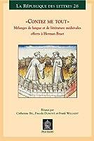 Contez Me Tout: Melanges De Langue Et De Litterature Medievales Offerts a Herman Braet (La Republique Des Lettres)