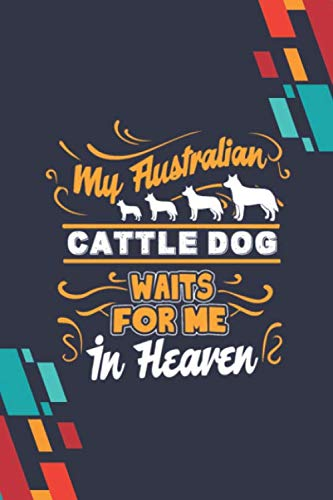 My Australian Cattle Dog Waits For Me In Heaven: 2 Year Weekly Selfcare Journal for Australian Cattle Lovers & Owners - Magical Ways to Pamper, Soothe, and Care for Yourself and Spirit