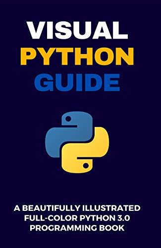 Visual Python Guide: A Beautifully Illustrated Full-Color Python 3.0 Programming Book: Python For Beginner (English Edition)