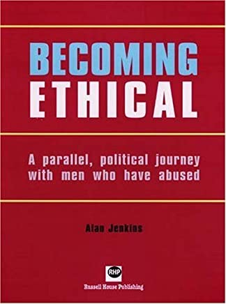 Becoming Ethical: A Parallel, Political Journey with Men Who Have Abused by Alan Jenkins(2009-03-31)