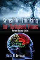 Sensible Thinking for Turbulent Times: Revised Second Edition