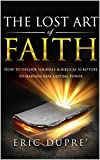 The Lost Art of Faith: How to Decode Yourself & Biblical Scripture to Harness Real Lasting Power