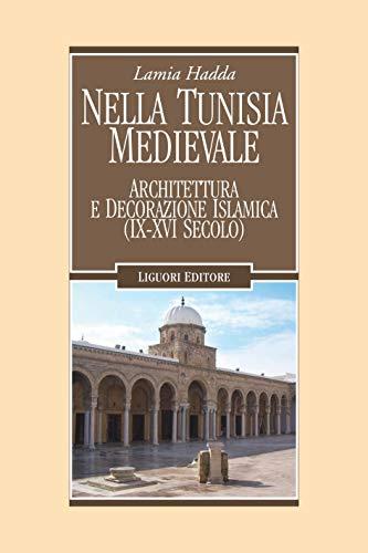 Nella Tunisia medievale: Arte e architettura islamica (IX-XVI secolo) (Nuovo Medioevo Vol. 76)