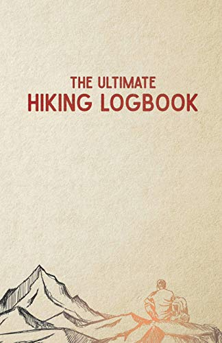 The Ultimate Hiking Logbook: A H...