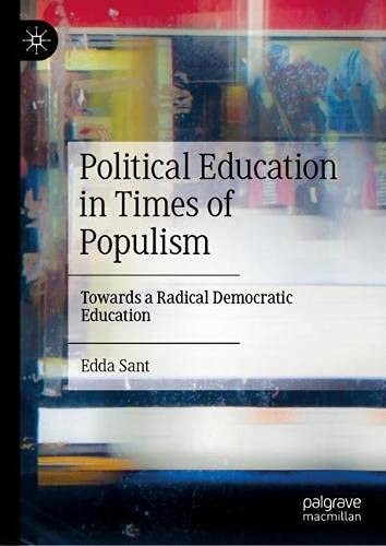 Political Education in Times of Populism: Towards a Radical Democratic Education
