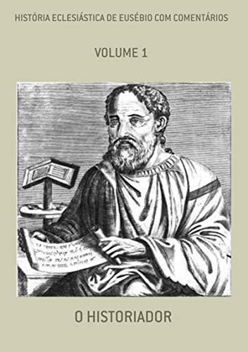 História Eclesiástica De Eusébio Com Comentários
