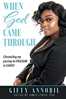 When God Came Through: Chronicling my journey to FREEDOM in CHRIST