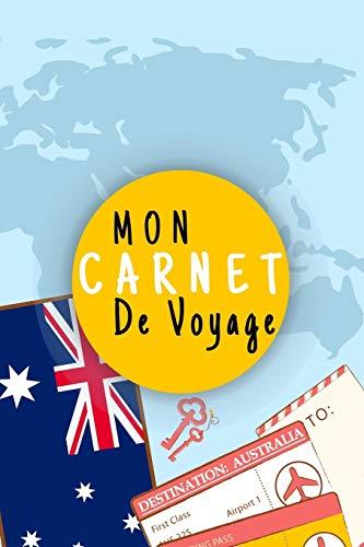 Mon Carnet De Voyage: Journal De Voyage AUSTRALIE Avec Planner et Check-List ,Pour Vous Accompagner Durant Votre Voyage ,125 pages, grille de lignes| ... | format 6x9 DIN A5, couverture souple matte