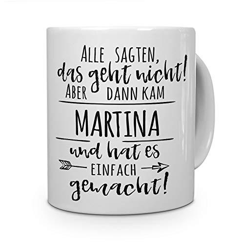 printplanet Tasse mit Namen Martina - Motiv Alle sagten, das geht Nicht. - Namenstasse, Kaffeebecher, Mug, Becher, Kaffeetasse - Farbe Weiß
