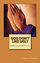 GOD Don't Like Ugly: And HE Ain't Too Fond Of Cute Either