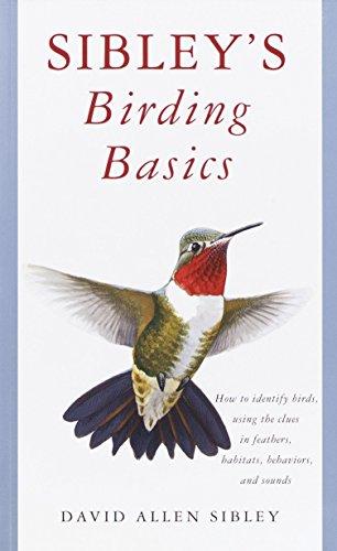 Sibley's Birding Basics: How to Identify Birds, Using the...