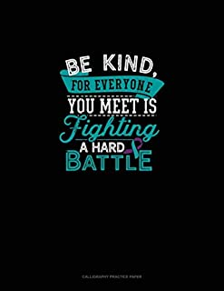 Be Kind, For Everyone You Meet Is Fighting A Hard Battle: Calligraphy Practice Paper