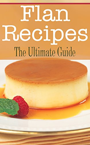 Flan Recipes: The Ultimate Guide (English Edition)