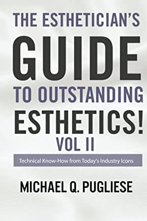 The Estheticians Guide to Outstanding Esthetics! II: Technical Know- How from Todays Industry Icons