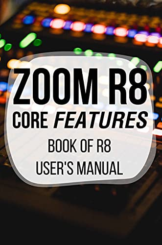 Zoom R8 Core Features: Book Of R8 User's Manual: Zoom R8 Guide (English Edition)