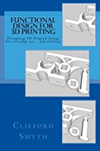 Functional Design for 3D Printing: Designing printed things for everyday use