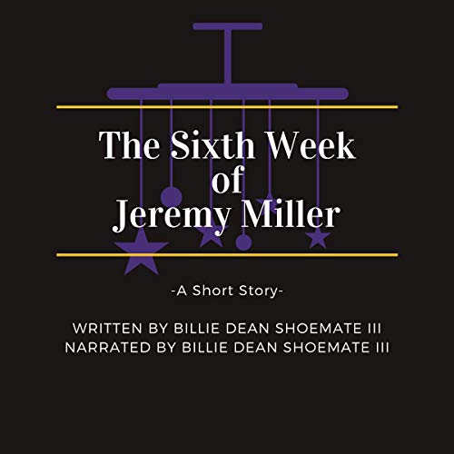 The Sixth Week of Jeremy Miller     A Short Story              By:                                                                                                                                 Billie Dean Shoemate III                               Narrated by:                                                                                                                                 Billie Dean Shoemate III                      Length: 21 mins     Not rated yet     Overall 0.0