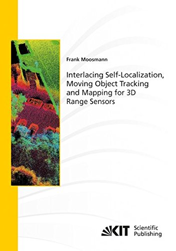 Interlacing Self-Localization, Moving Object Tracking and Mapping for 3D Range Sensors (Schriftenreihe / Institut fuer Mess- und Regelungstechnik, Karlsruher Institut fuer Technologie)