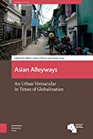 Asian Alleyways: An Urban Vernacular in Times of Globalization (Asian Cities)