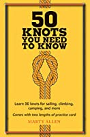 50 Knots You Need to Know: Learn 50 knots for sailing, climbing, camping, and more