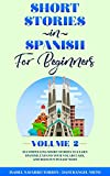 Short Stories in Spanish for Beginners Volume 2: 10 Compelling Short Stories to Learn Spanish, Expand Your Vocabulary, and Have Fun in Easy Ways! (Easy Spanish Stories for All Ages)