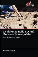 La violenza nella società Muisca e la conquista: Prove archeologiche a Usme