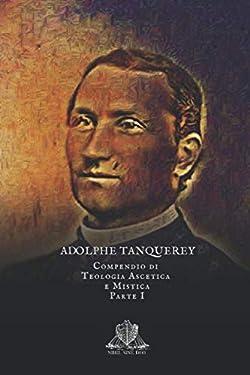 Compendio di Teologia Ascetica e Mistica: Parte I (Nihil Sine Deo) (Italian Edition)