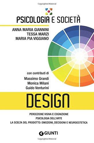 Design. Percezione visiva e cognizione, psicologia dell'arte, la scelta del prodotto: emozioni, decisioni e neuroestetica