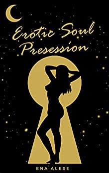 Erotic Soul Presession by [Ena Alese]