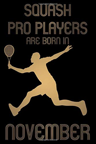 Squash Pro Players are born in November Notebook Birthday Gift Gold Book: Lined Notebook / Journal Gift, 101 Pages, 6x9, Soft Cover, Matte Finish