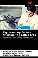 Phytosanitary Factors Affecting The Coffee Crop