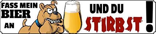 FS spreuk straatbord vat mijn bier aan en je stirbst! Metal Sign Metal Sign 10 x 46 cm