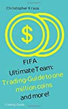 FIFA Ultimate Team: Trading-Guide to million of coins and more!: How to earn over one million coins on FIFA Ultimate Team, without investing real money.