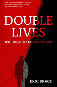 Double Lives: True Tales of the Criminals Next Door by [Eric Brach]