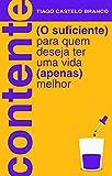 Contente: (O suficiente) Para quem deseja ter uma vida (apenas) melhor (Portuguese Edition)