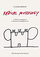 Radical Museology: Or What's Contemporary in Museums of Contemporary Art? by Unknown(2014-02-28)