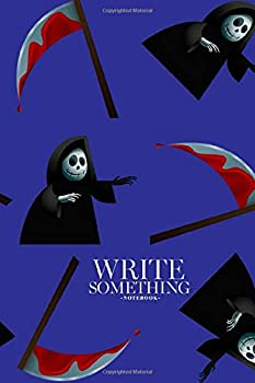 Notebook - Write something  Death with a scythe skeleton notebook Daily Journal Composition Book Journal College Ruled Paper 6 x 9 inches  100sheets