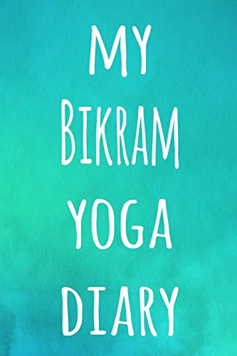 My Bikram Yoga Diary: The perfect gift for the yoga fan in your life - 119 page lined journal!