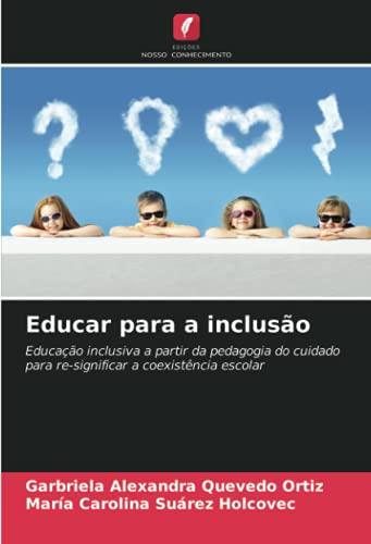 Educar para a inclusão: Educação inclusiva a partir da pedagogia do cuidado para re-significar a coexistência escolar