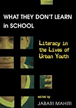 What They Don't Learn in School: Literacy in the Lives of Urban Youth (New Literacies and Digital Epistemologies)