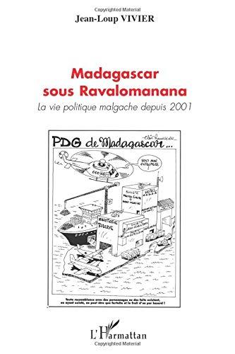 Madagascar sous Ravalomanana: La vie politique malgache depuis 2001