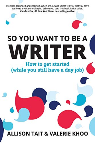 So You Want To Be A Writer: How to get started (while you still have a day job)