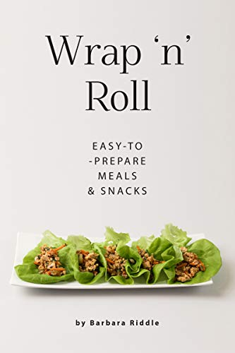 Wrap 'n' Roll: Easy-to-Prepare Meals & Snacks