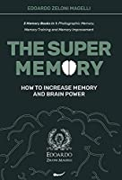 The Super Memory: 3 Memory Books in 1: Photographic Memory, Memory Training and Memory Improvement - How to Increase Memory and Brain Power