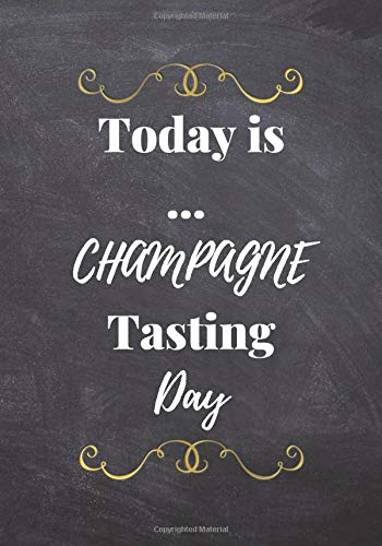 Today is ... Champagne Tasting Day: An easy-to-use notebook to get track of your every Champagne Tasting Moment. A gift to offer to all the Champagne Tasting Lovers. 100 pages. 7 x 10 po.