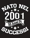 Nato Nel 2001, 20 Anni Di Successi: Idee Regalo per 20 Anniversario notebook , Regalo Ragazza 20, Anni 20 Regalo Anniversario, Agenda Quaderno Regali